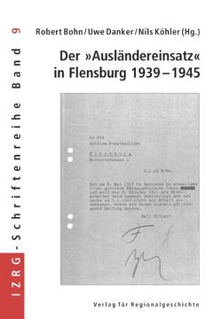 Der »Ausländereinsatz« in Flensburg 1939-1945 von Bohn,  Robert, Danker,  Uwe, Köhler,  Nils