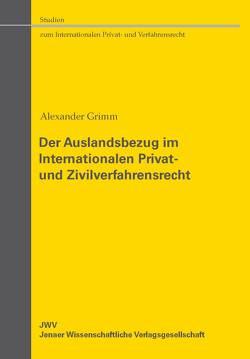 Der Auslandsbezug im Internationalen Privat- und Zivilverfahrensrecht von Grimm,  Alexander
