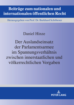 Der Auslandseinsatz der Parlamentsarmee im Spannungsverhältnis zwischen innerstaatlichen und völkerrechtlichen Vorgaben von Hinze,  Daniel