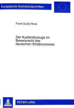Der Auslandszeuge im Beweisrecht des deutschen Strafprozesses von Rose,  Frank