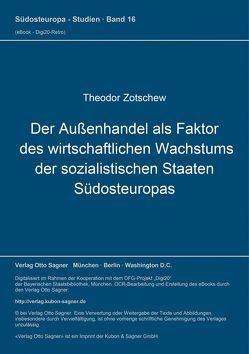 Der Außenhandel als Faktor des wirtschaftlichen Wachstums der sozialistischen Staaten Südosteuropas von Zotschew,  Theodor
