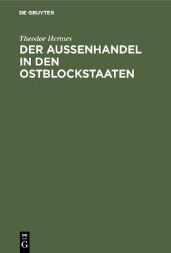 Der Aussenhandel in den Ostblockstaaten von Hermes,  Theodor