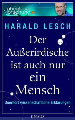 Der Außerirdische ist auch nur ein Mensch von Lesch,  Harald
