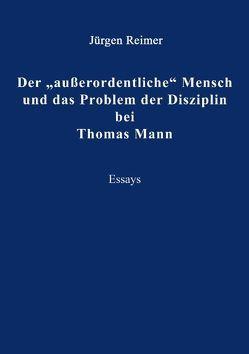 """Der """"ausserordentliche"""" Mensch und das Problem der Disziplin bei Thomas Mann von Reimer,  Jürgen"""