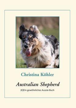 Der Australian Shepherd von Köhler,  Christina