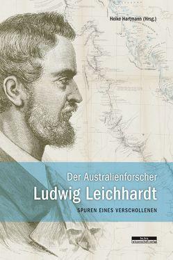 Der Australienforscher Ludwig Leichhardt von Eckstein,  Lars, Hartmann,  Heike, Krestin,  Steffen, Peitsch,  Helmut, Schwarz,  Anja