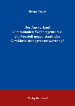 Der Ausverkauf kommunalen Wohneigentums; ein Verstoß gegen staatliche Gewährleistungsverantwortung? von Traub,  Holger