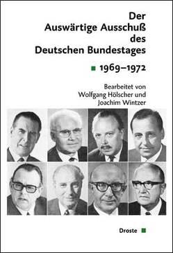 Der Auswärtige Ausschuß des Deutschen Bundestages. Sitzungsprotokolle 1969-1972 von Hölscher,  Wolfgang, Wintzer,  Joachim