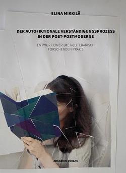 Der autofiktionale Verständigungsprozess in der Post-Postmoderne von Mikkilä,  Elina