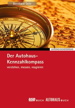 Der Autohaus-Kennzahlkompass von Seilz,  Bernhard