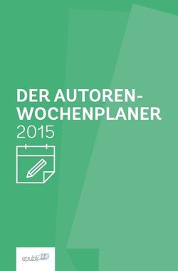 Der Autoren-Wochenplaner 2015 von GmbH,  epubli