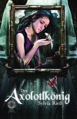 Der Axolotlkönig von Rieß,  Sylvia