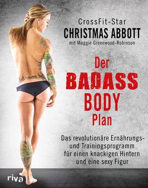 Der Badass-Body-Plan von Abbott,  Christmas, Greenwood-Robinson,  Maggie