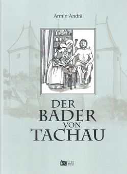 Der Bader von Tachau von Andrä,  Armin