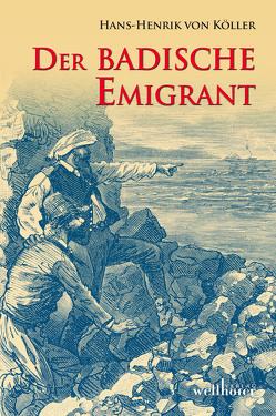Der badische Emigrant von von Köller,  Hans-Henrik