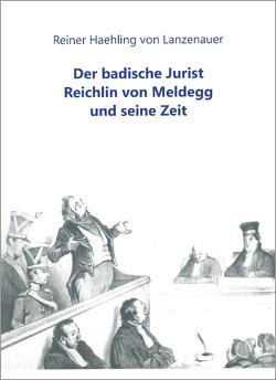 Der badische Jurist Reichlin von Meldegg und seine Zeit von Haehling von Lanzenauer,  Reiner
