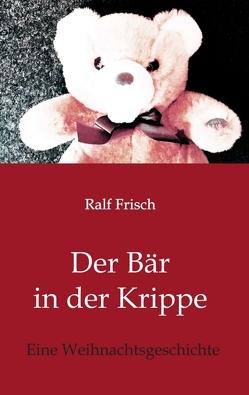 Der Bär in der Krippe von Frisch,  Ralf