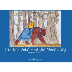 Der Bär Jaksi und die Maus Lissy von Frädert,  Brigitte, Müller,  Arno E.