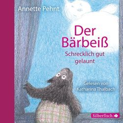 Der Bärbeiß. Schrecklich gut gelaunt von Pehnt,  Annette, Thalbach,  Katharina