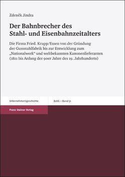 Der Bahnbrecher des Stahl- und Eisenbahnzeitalters von Jindra,  Zdenek, Klein,  Silke
