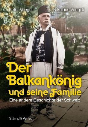 Der Balkankönig und seine Familie von Voegeli,  Nikolaus, Voegeli,  Peter