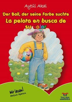 Der Ball, der seine Farbe suchte /Deutsch-Spanisch von Akal,  Aytül