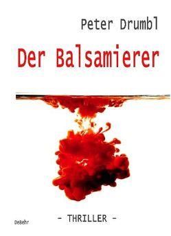 Der Balsamierer – Thriller von Drumbl,  Peter