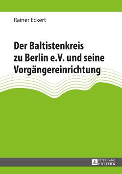 Der Baltistenkreis zu Berlin e.V. und seine Vorgängereinrichtung von Eckert,  Rainer