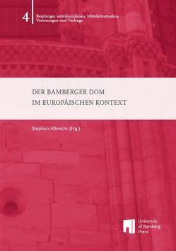 Der Bamberger Dom im europäischen Kontext von Albrecht,  Stephan