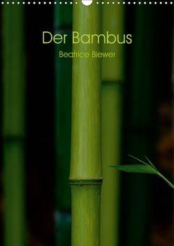 Der Bambus (Wandkalender 2019 DIN A3 hoch) von Biewer,  Beatrice