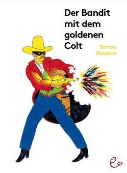 Der Bandit mit dem goldenen Colt von Rieder,  Johannes, Rieder,  Susanna, Roussin,  Simon