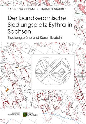 Der bandkeramische Siedlungsplatz Eythra in Sachsen von Stäuble,  Harald, Wolfram,  Sabine