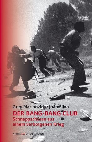 Der Bang-Bang Club von Loimeier,  Manfred, Marinovich,  Greg, Silva,  Joao