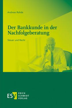 Der Bankkunde in der Nachfolgeberatung von Rohde,  Andreas