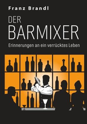 Der Barmixer von Brandl,  Franz