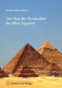 Der Bau der Pyramiden im Alten Ägypten von Müller-Römer,  Frank