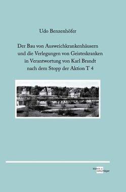 Der Bau von Ausweichkrankenhäusern und die Verlegungen von Geisteskranken in Verantwortung von Karl Brandt nach dem Stopp der Aktion T 4 von Benzenhöfer,  Udo