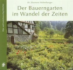 Der Bauerngarten im Wandel der Zeiten von Hofhenberger,  Eleonore, Hohenberger,  Eleonore, Votteler,  Willi