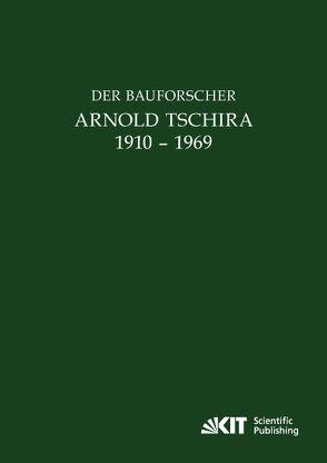 Der Bauforscher Arnold Tschira (1910 – 1969) : Gedenkschrift seiner Schüler zum 100. Geburtstag von Böker,  Johann Josef, Ohr,  Karlfriedrich