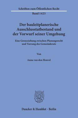 Der bauleitplanerische Ausschlusstatbestand und der Vorwurf seiner Umgehung. von Heuvel,  Anna van den