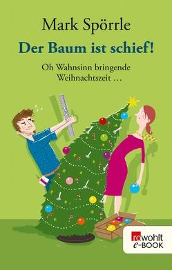 Der Baum ist schief! von Große-Holtforth,  Isabel, Spörrle,  Mark