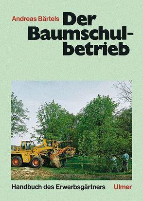 Der Baumschulbetrieb von Bärtels,  Andreas, Bohne,  Heike, Dierend,  Werner, Husung,  Karl R
