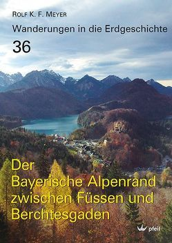 Der Bayerische Alpenrand zwischen Füssen und Berchtesgaden von Meyer,  Rolf K. F.