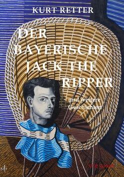Der bayerische Jack the Ripper von Retter,  Kurt