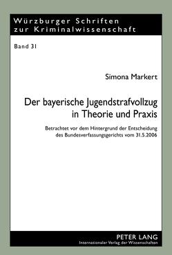 Der bayerische Jugendstrafvollzug in Theorie und Praxis von Markert,  Simona