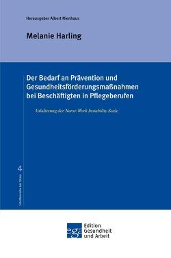 Der Bedarf an Prävention und Gesundheitsförderungsmaßnahmen bei Beschäftigten in Pflegeberufen von Harling,  Melanie, Nienhaus,  Albert