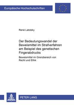 Der Bedeutungswandel der Beweismittel im Strafverfahren am Beispiel des «genetischen Fingerabdrucks» von Latotzky,  René