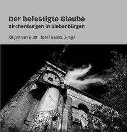 Der befestigte Glaube von Balazs,  Josef, Buer,  Jürgen van, Düllo,  Thomas, Gündisch,  Konrad, Kohring,  Andreas