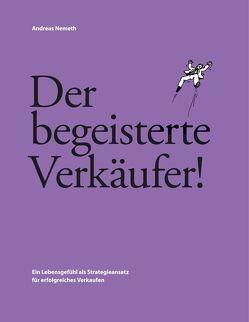 Der begeisterte Verkäufer! von Nemeth,  Andreas, Nemeth,  Johanna