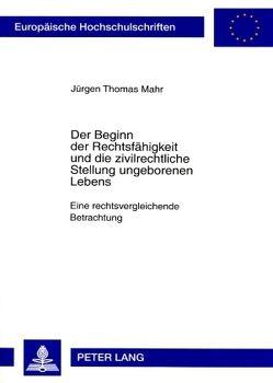 Der Beginn der Rechtsfähigkeit und die zivilrechtliche Stellung ungeborenen Lebens von Mahr,  Jürgen